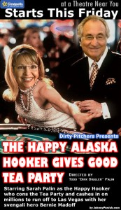 Sarah Palin, Bernie Madoff, and Tea Party Starring in THE HAPPY ALASKA HOOKER GIVES GOOD TEA PARTY